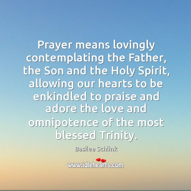 Image, Prayer means lovingly contemplating the Father, the Son and the Holy Spirit,