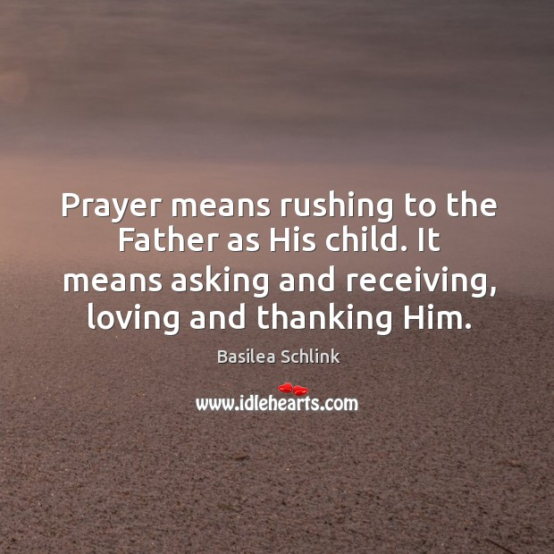 Image, Prayer means rushing to the Father as His child. It means asking