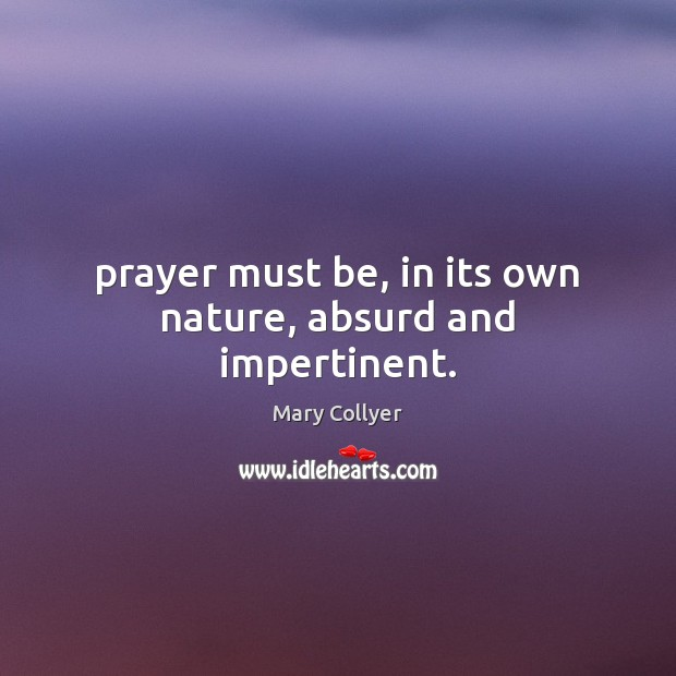 Prayer must be, in its own nature, absurd and impertinent. Image