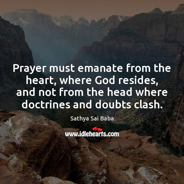 Prayer must emanate from the heart, where God resides, and not from Sathya Sai Baba Picture Quote