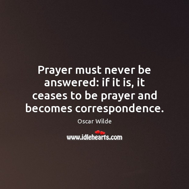 Image, Prayer must never be answered: if it is, it ceases to be