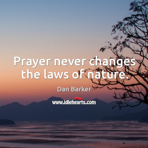 Prayer never changes the laws of nature. Image
