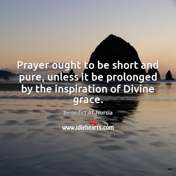 Image, Prayer ought to be short and pure, unless it be prolonged by