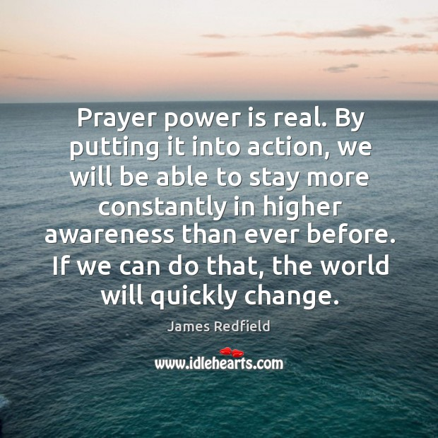 Prayer power is real. By putting it into action, we will be James Redfield Picture Quote