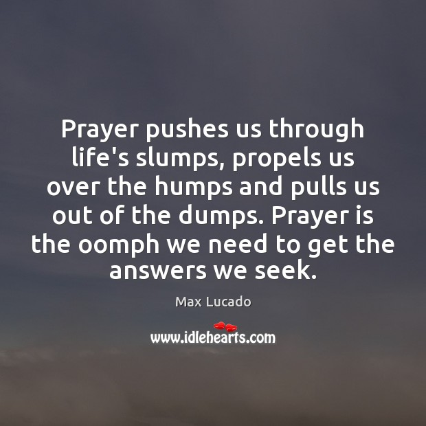 Prayer pushes us through life's slumps, propels us over the humps and Max Lucado Picture Quote