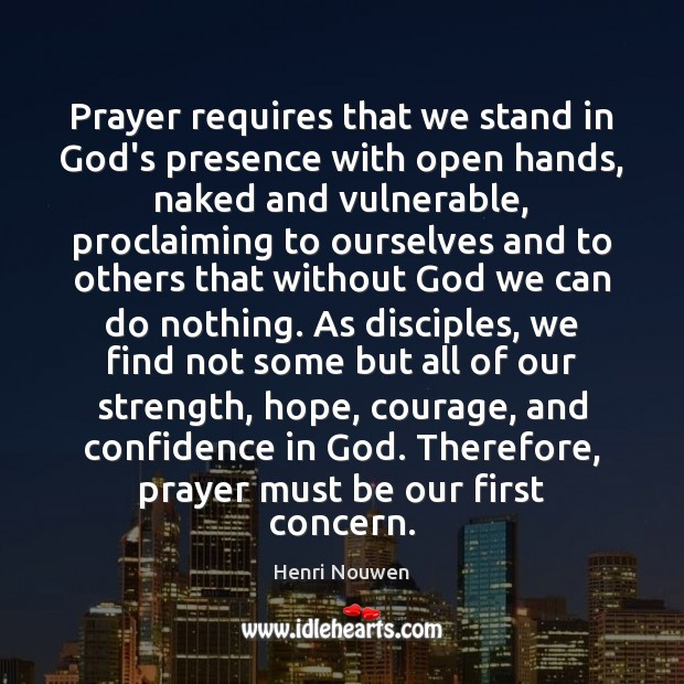 Prayer requires that we stand in God's presence with open hands, naked Henri Nouwen Picture Quote