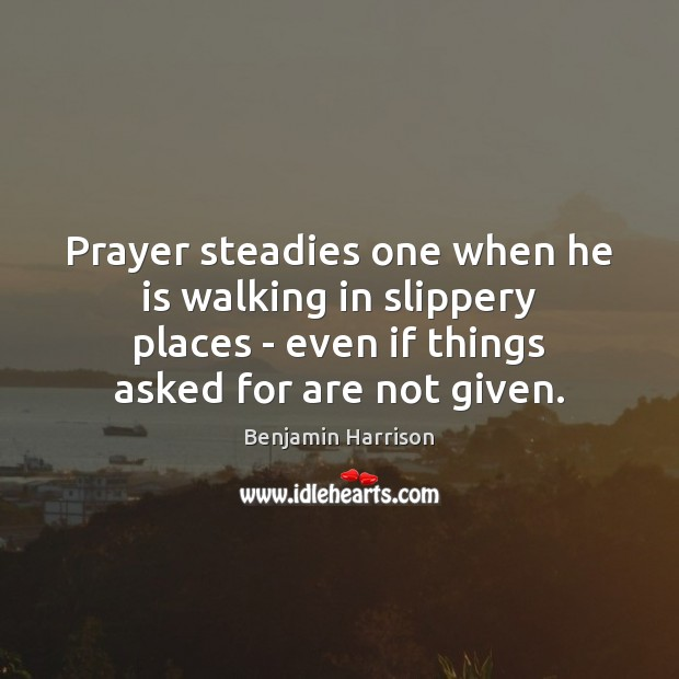 Image, Prayer steadies one when he is walking in slippery places – even