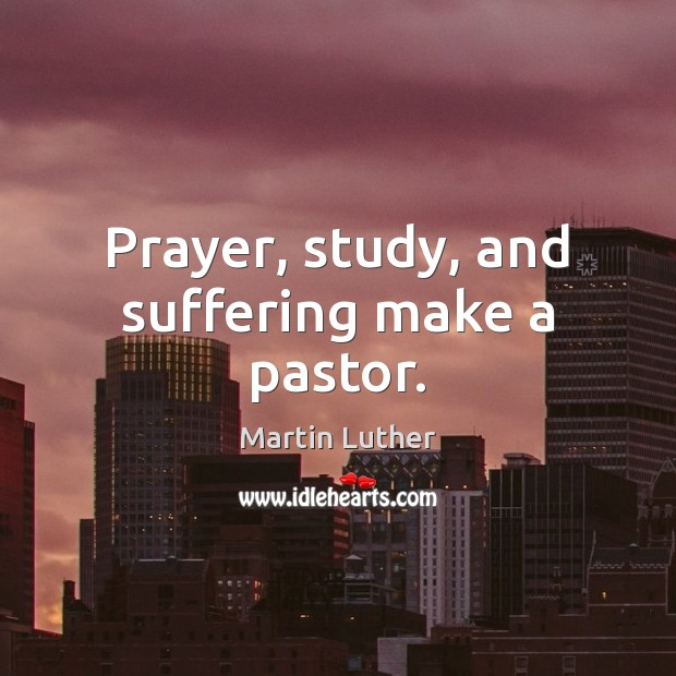 Prayer, study, and suffering make a pastor. Image