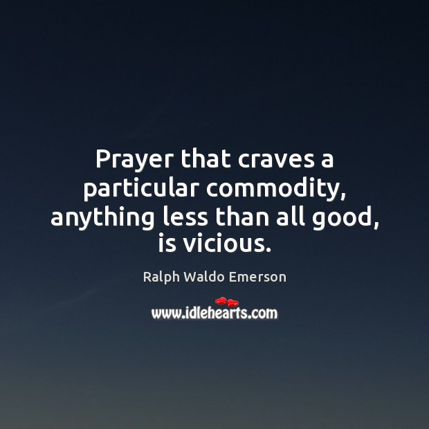 Prayer that craves a particular commodity, anything less than all good, is vicious. Image