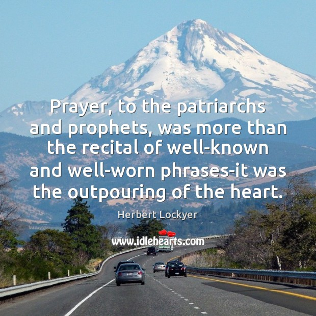 Prayer, to the patriarchs and prophets, was more than the recital of Herbert Lockyer Picture Quote