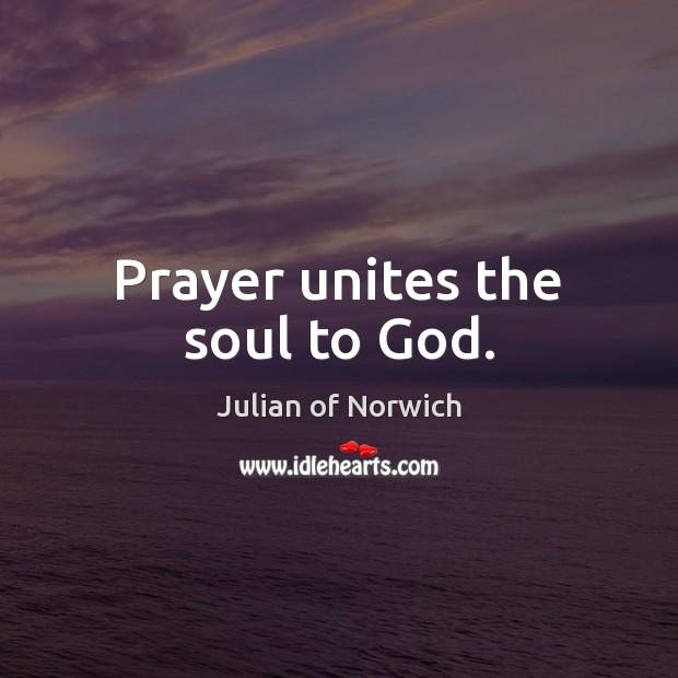 Prayer unites the soul to God. Image