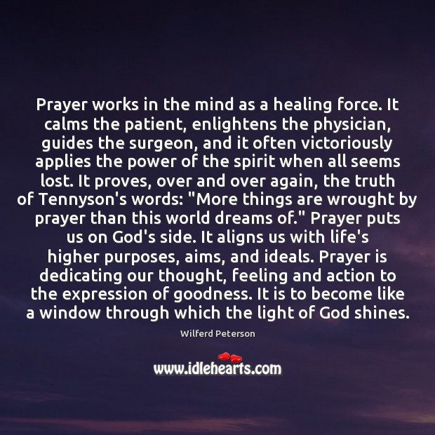 Prayer works in the mind as a healing force. It calms the Wilferd Peterson Picture Quote