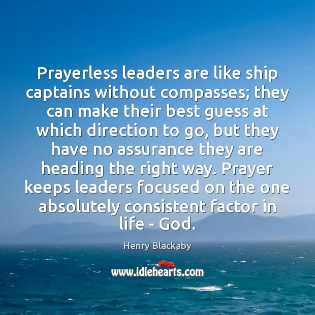 Prayerless leaders are like ship captains without compasses; they can make their Image