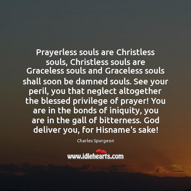 Prayerless souls are Christless souls, Christless souls are Graceless souls and Graceless Image