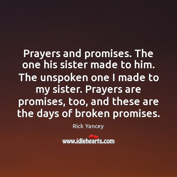 Prayers and promises. The one his sister made to him. The unspoken Rick Yancey Picture Quote