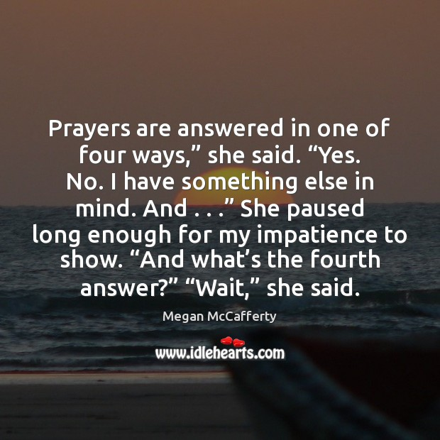 """Image, Prayers are answered in one of four ways,"""" she said. """"Yes. No."""