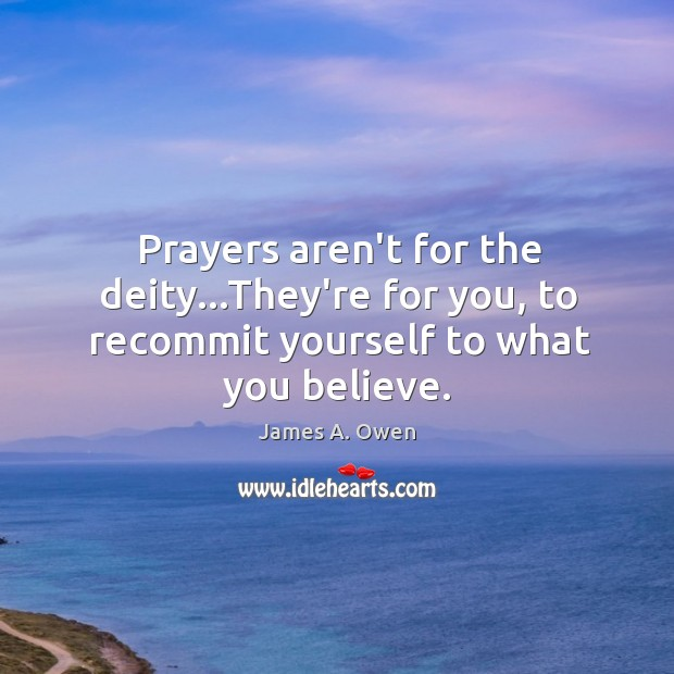 Image, Prayers aren't for the deity…They're for you, to recommit yourself to what you believe.