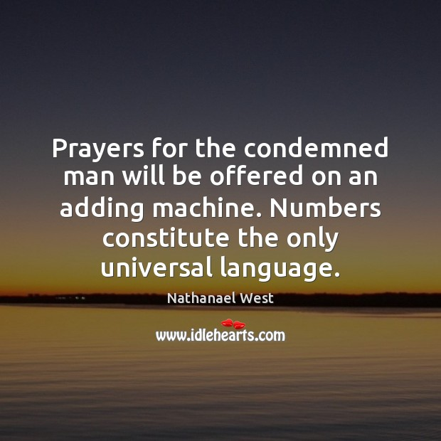 Prayers for the condemned man will be offered on an adding machine. Nathanael West Picture Quote