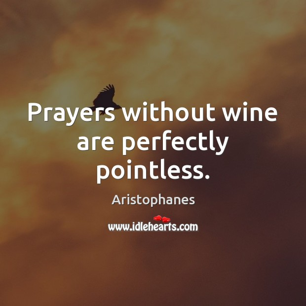 Image, Prayers without wine are perfectly pointless.