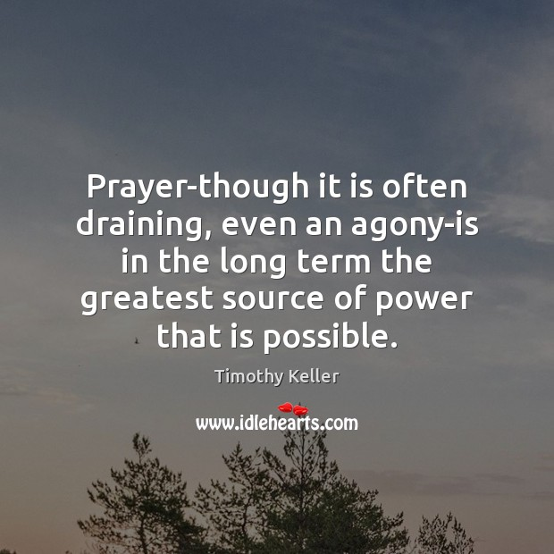 Prayer-though it is often draining, even an agony-is in the long term Image