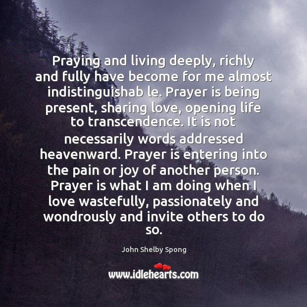 Image, Praying and living deeply, richly and fully have become for me almost
