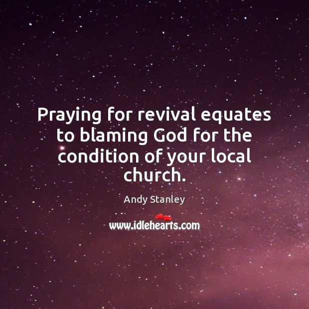 Image, Praying for revival equates to blaming God for the condition of your local church.