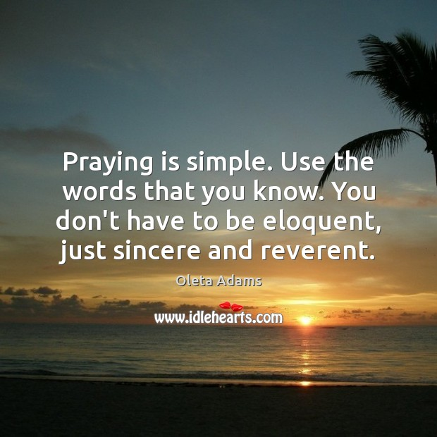 Praying is simple. Use the words that you know. You don't have Oleta Adams Picture Quote