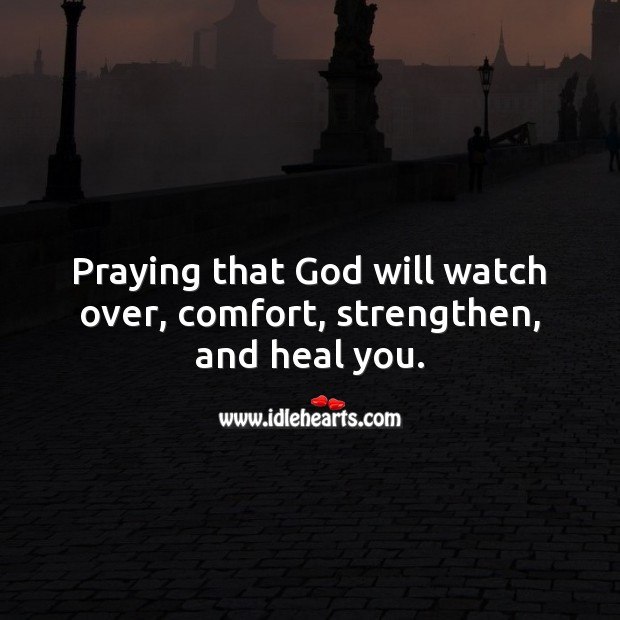 Praying that God will watch over, comfort, strengthen, and heal you. Get Well Soon Messages Image