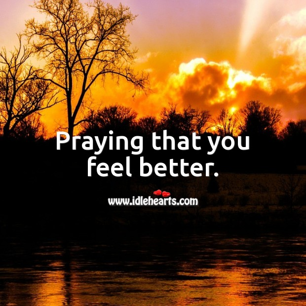 Praying that you feel better. Get Well Soon Messages Image