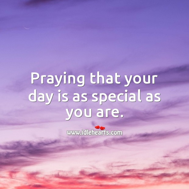 Praying that your day is as special as you are. Religious Birthday Messages Image