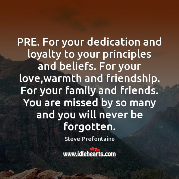 PRE. For your dedication and loyalty to your principles and beliefs. For Image
