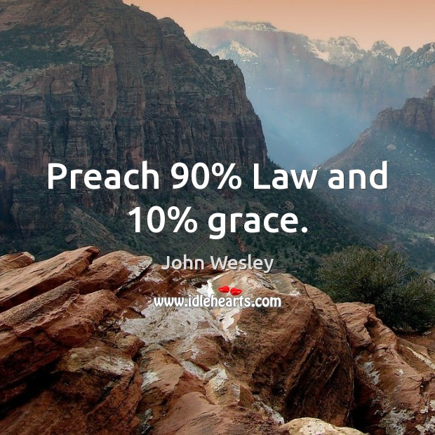 Preach 90% Law and 10% grace. Image
