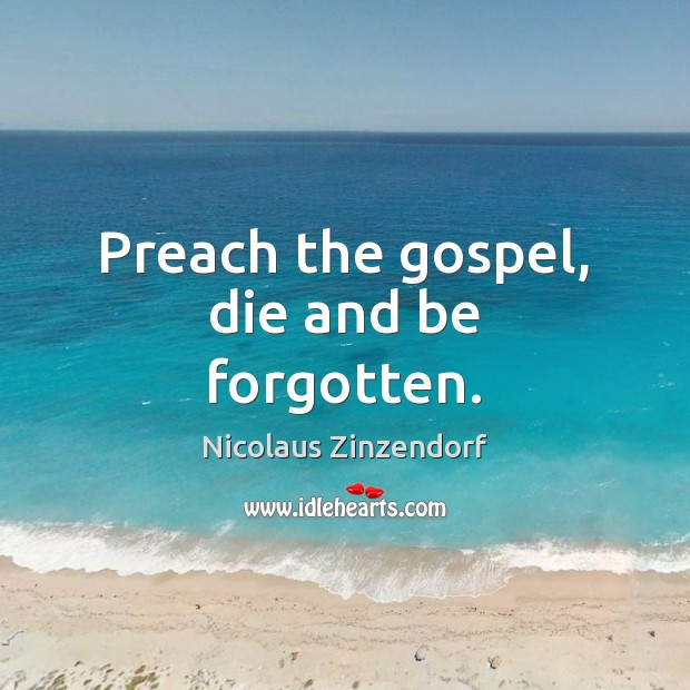 Preach the gospel, die and be forgotten. Image