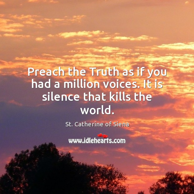 St. Catherine of Siena Picture Quote image saying: Preach the Truth as if you had a million voices. It is silence that kills the world.