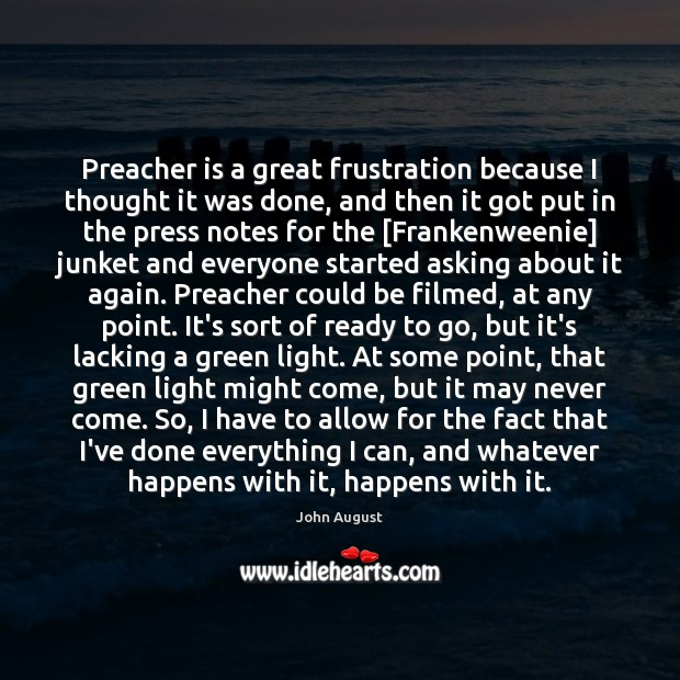 Preacher is a great frustration because I thought it was done, and John August Picture Quote