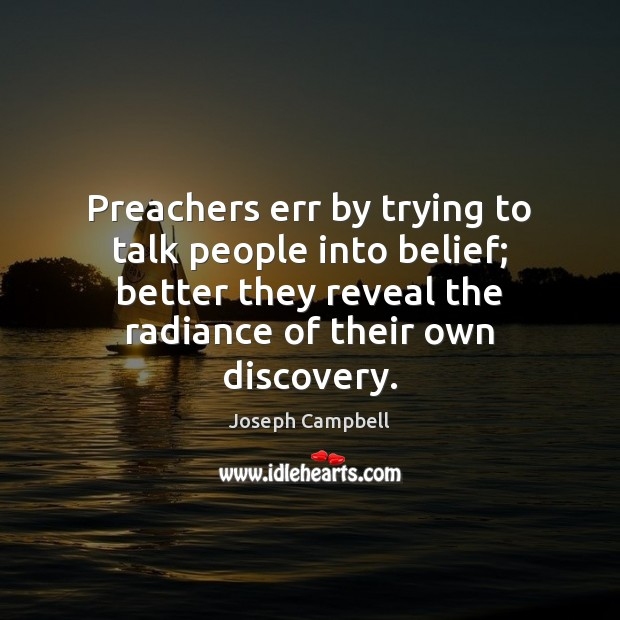 Preachers err by trying to talk people into belief; better they reveal Image