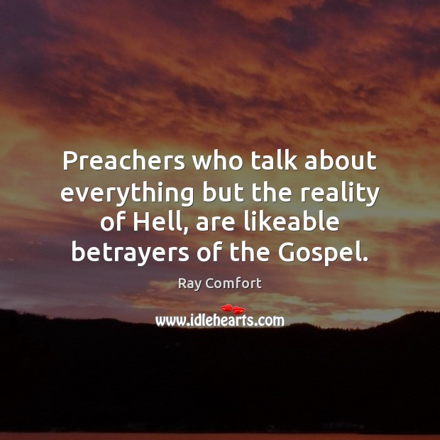 Preachers who talk about everything but the reality of Hell, are likeable Ray Comfort Picture Quote