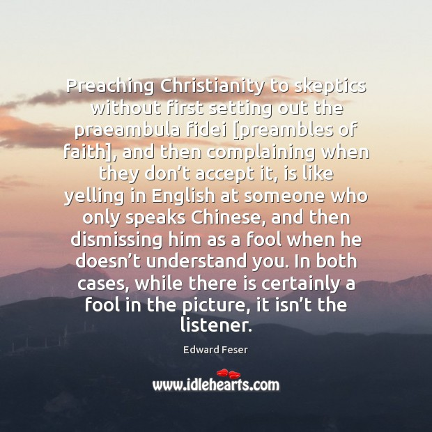 Preaching Christianity to skeptics without first setting out the praeambula fidei [preambles Image