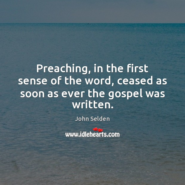Preaching, in the first sense of the word, ceased as soon as ever the gospel was written. Image