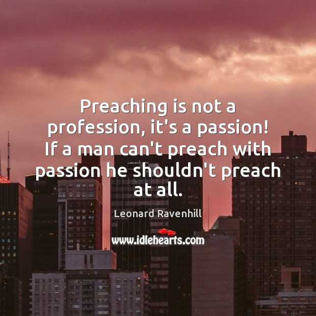 Preaching is not a profession, it's a passion! If a man can't Image