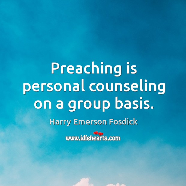 Preaching is personal counseling on a group basis. Image