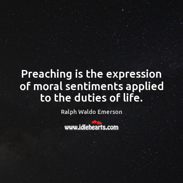 Image, Preaching is the expression of moral sentiments applied to the duties of life.