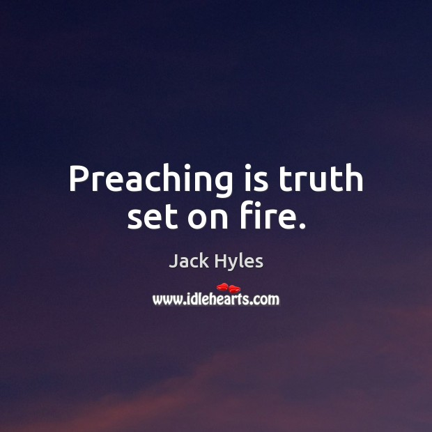 Preaching is truth set on fire. Image