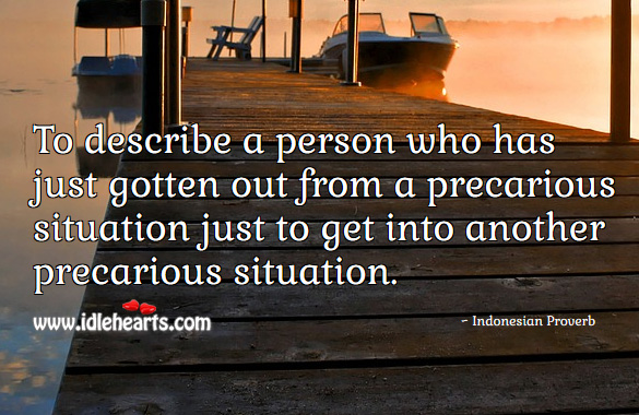 To describe a person who has just gotten out from a precarious situation just to get into another precarious situation. Indonesian Proverbs Image