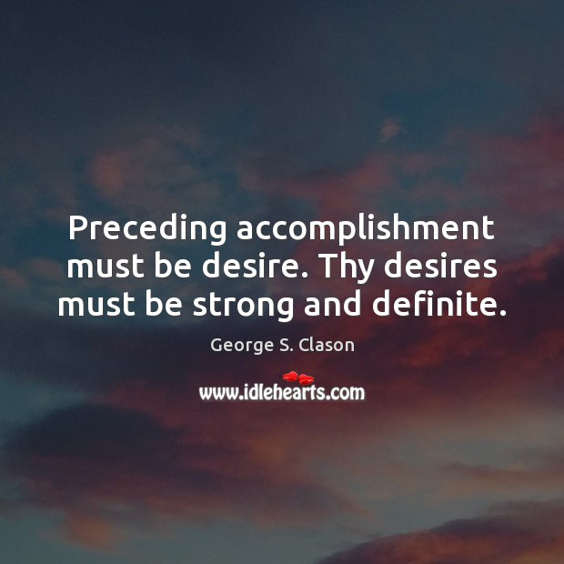 Preceding accomplishment must be desire. Thy desires must be strong and definite. Image