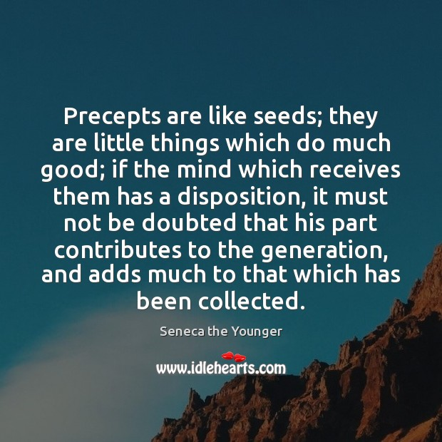 Precepts are like seeds; they are little things which do much good; Image