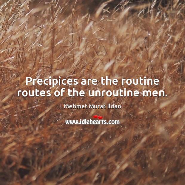 Image, Precipices are the routine routes of the unroutine men.