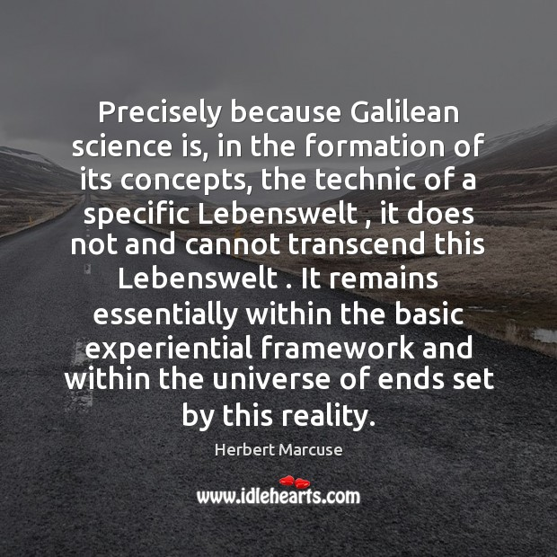 Precisely because Galilean science is, in the formation of its concepts, the Herbert Marcuse Picture Quote