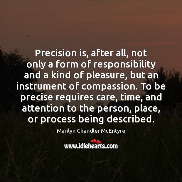 Precision is, after all, not only a form of responsibility and a Image