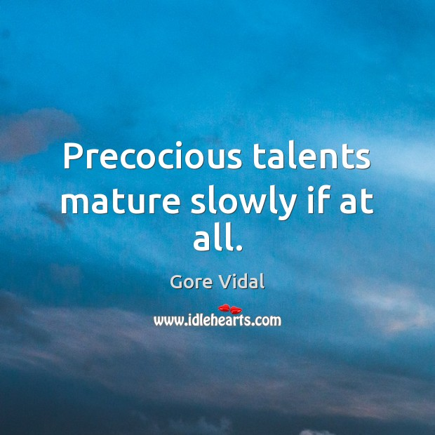 Image, Precocious talents mature slowly if at all.